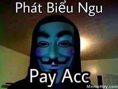 Hacker nói phát biểu ngu, bay acc (pay ặc)