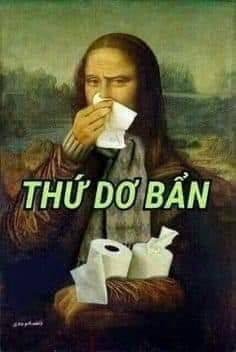 Thứ dơ bẩn - Nàng Mona Lisa lấy giấy lau mũi