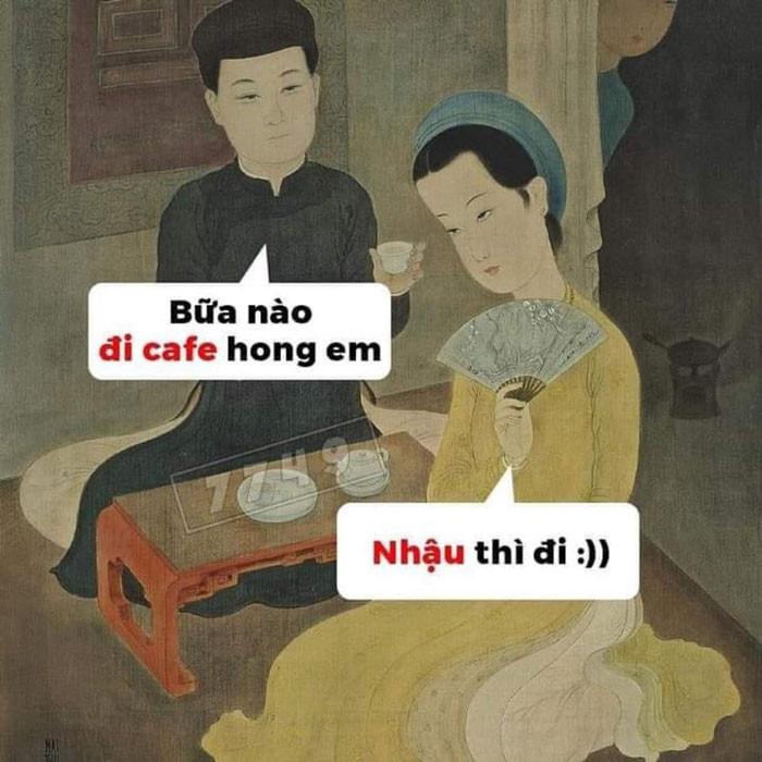 Bữa nào đi cafe không em? Nhậu thì đi.