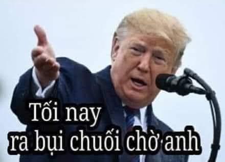 Donald Trump nói tối nay ra bụi chuối chờ anh