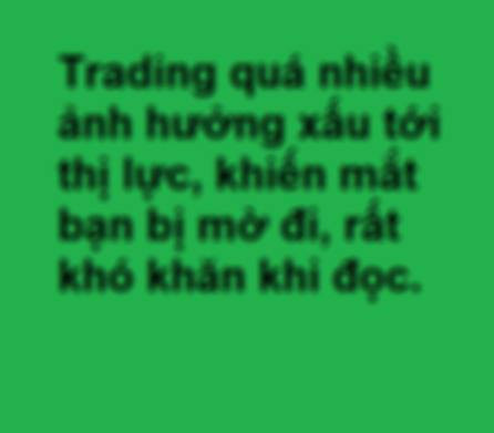 Trading quá nhiều ảnh hưởng xấu đến thị lực