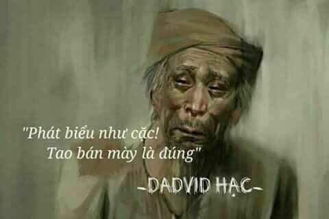Phát biểu như cac, tao bán mày là đúng - David Hạc