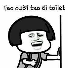 Đầu nấm ôm bụng cười: Tao cười tao đi toilet