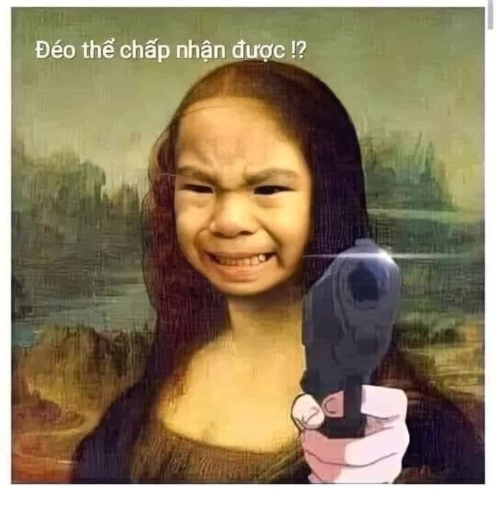 Nàng Mona Lisa cầm súng nói đéo thể chấp nhận được