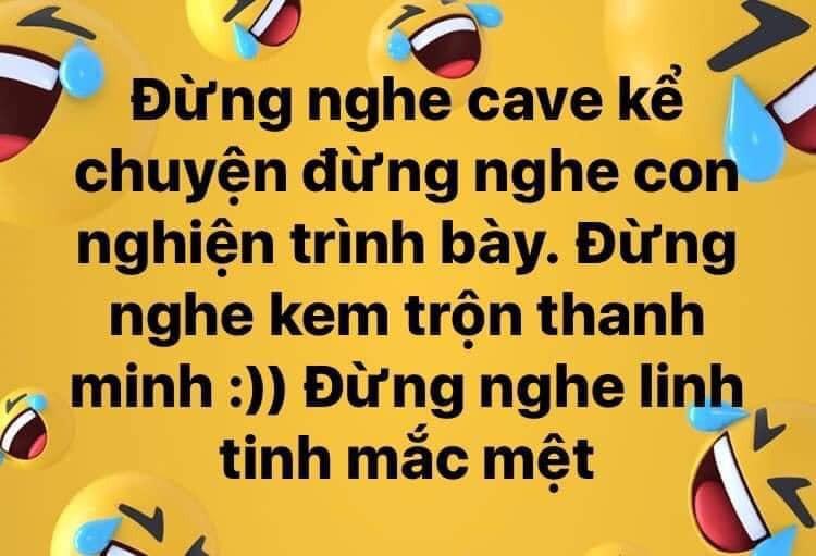 Đừng nghe cave kể chuyện, đừng nghe con nghiện trình bày